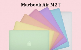 Tiết lộ về Macbook Air M2 sắp ra mắt: Chip Apple M2, 7 tuỳ chọn màu sắc