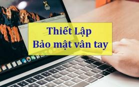 Hướng dẫn thiết lập bảo mật vân tay trên Macbook, Laptop