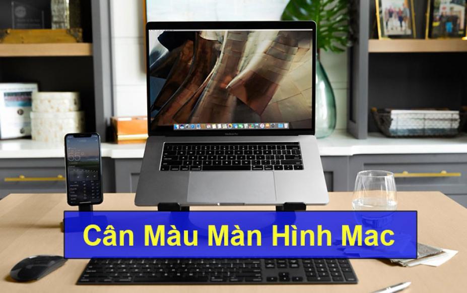 Bật mí cách cân màu màn hình Macbook chuẩn xác nhất