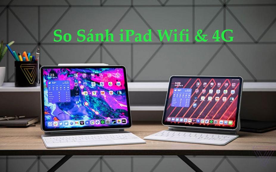 Giải đáp thắc mắc nên mua iPad wifi hay 4G?