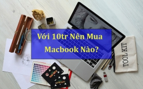 Những mẫu macbook dưới 10 triệu đáng để trải nghiệm?