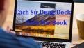 Cách sử dụng Dock trên Macbook